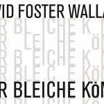 Buchtipp: David Foster Wallace – Der bleiche König