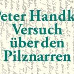 Buchtipp: Peter Handke – Versuch über den Pilznarren
