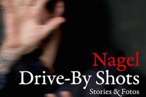 Nagel – Drive-By Shots