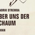 Buchtipp: Hendrik Otremba – Über uns der Schaum