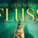 Buchtipp: Philip Pullman – Über den wilden Fluss