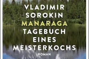 Buchtipp: Vladimir Sorokin Manaraga – Tagebuch eines Meisterkochs